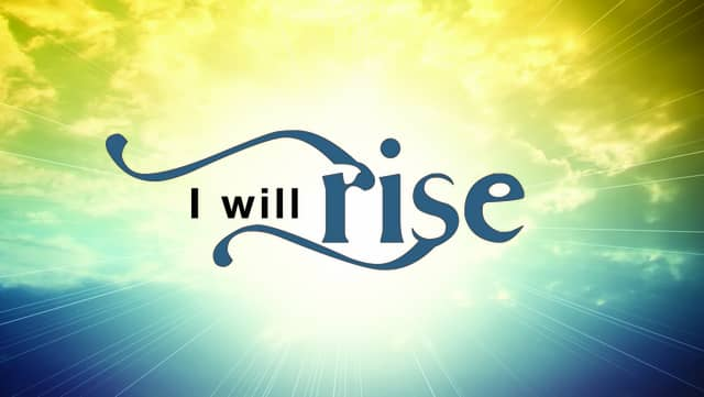Now will I rise!!