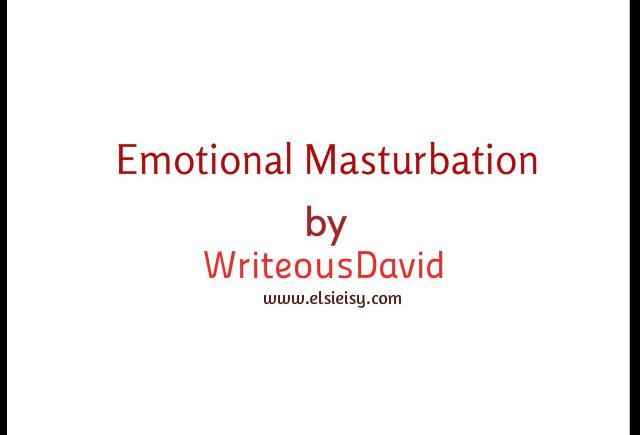 EMOTIONAL MASTURBATION