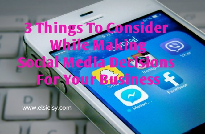 3 Things To Consider While Making Social Media Decisions For Your Business