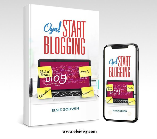 Oya Start Blogging by Elsie Godwin 2 - elsieisy blog