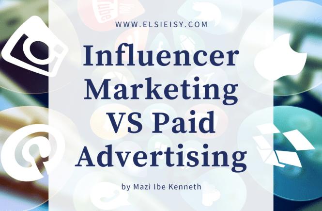 influencer marketing vs paid advertising - elsieisy blog
