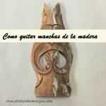 Como quitar manchas de la madera