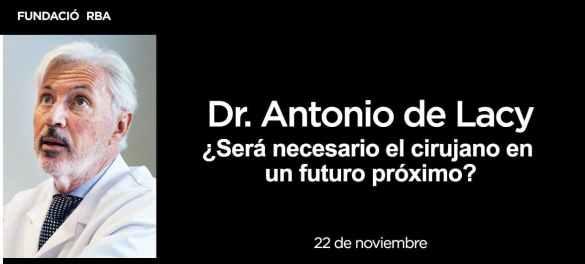 Dr. Antonio de Lacy. Fundación RBA. El futuro de la cirugía 4.0