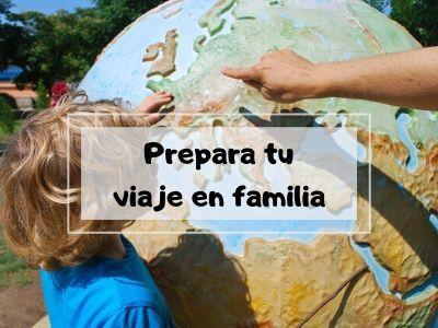 Prepara tu viaje en familia