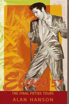 Elvis 57 The Final Fifties Tours by Alan Hanson