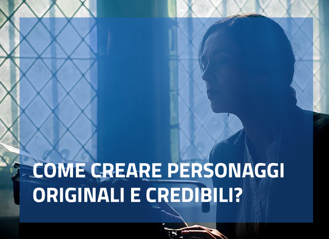 Come creare personaggi originali e credibili?