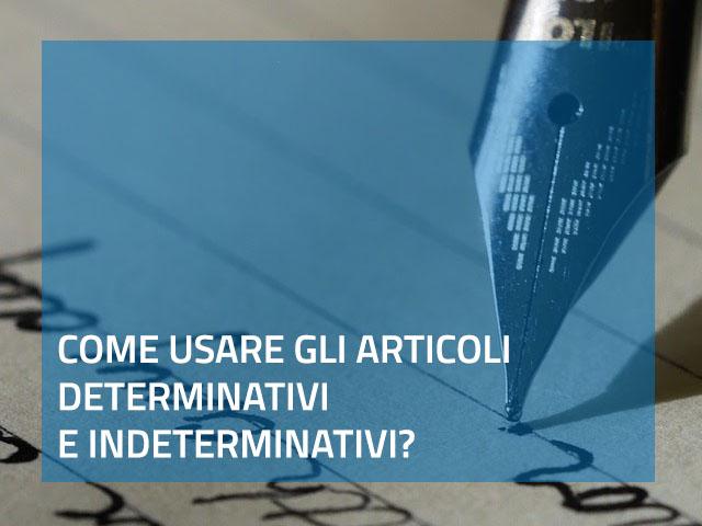 Come usare gli articoli determinativi e intederminativi?