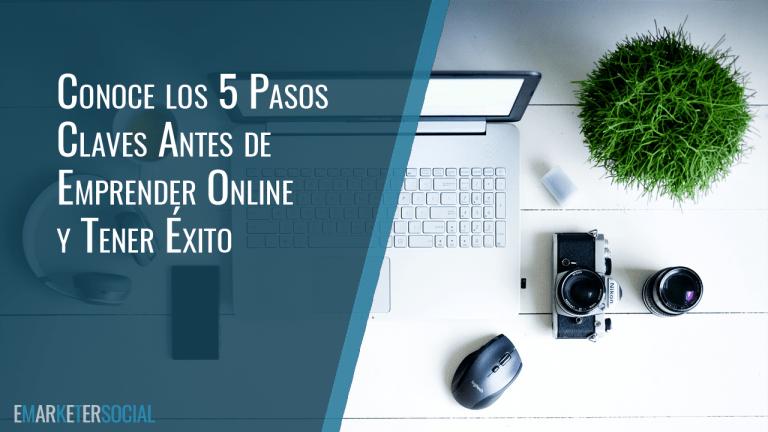 Conoce los 5 pasos claves antes de emprender online y tener éxito