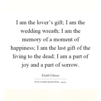 I Am The Lover's Gift; I Am The Wedding Wreath; I Am The