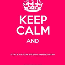 Keep Calm And It's Our 7th Year Wedding Anniversary!!!!!!! October