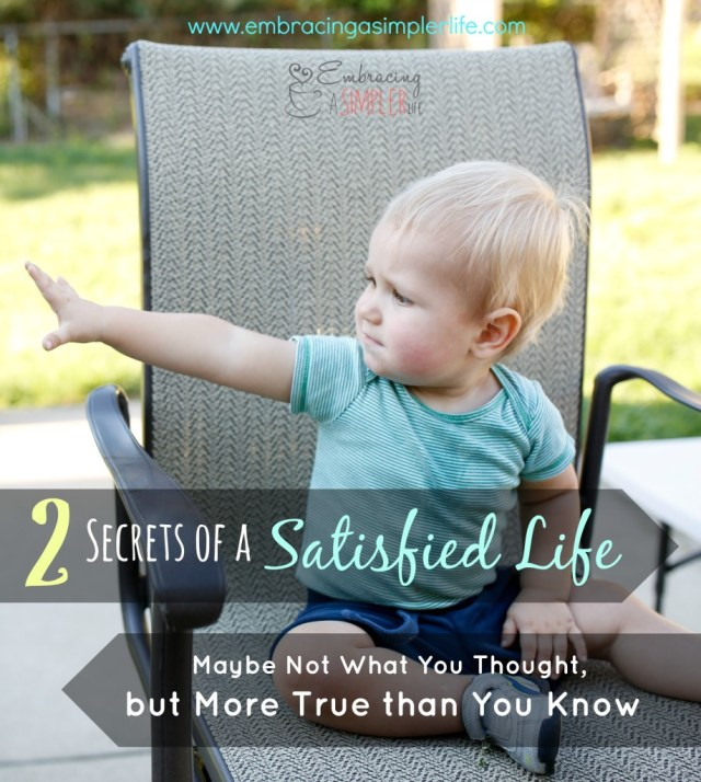 2 Secrets of a Satisfied Life, Maybe Not What You Thought, but More True than You Know