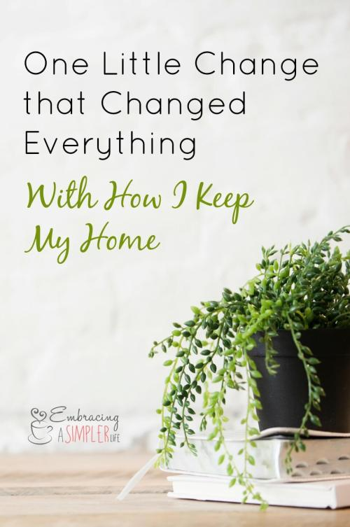 one little change that changed everything with how I keep my home