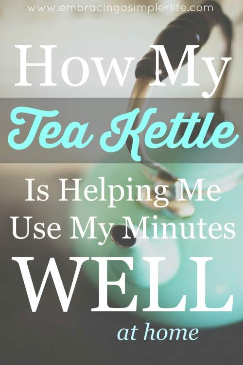 how my tea kettle is helping me use my minutes well