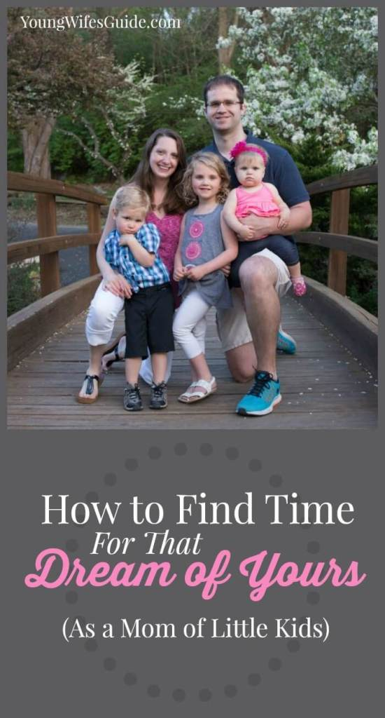 how to find time for that dream of yours as a mom of little kids