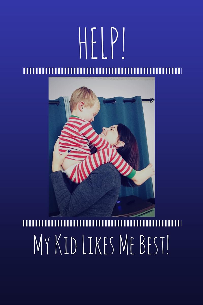 Help! My Kid Likes Me Best!