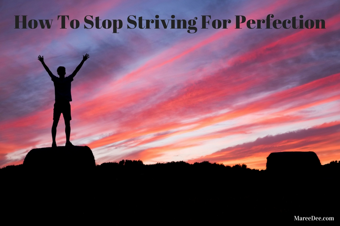 How To Stop Striving For Perfection