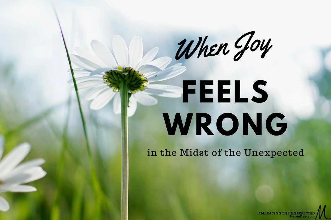 When Joy Feels Wrong in the Midst of the Unexpected