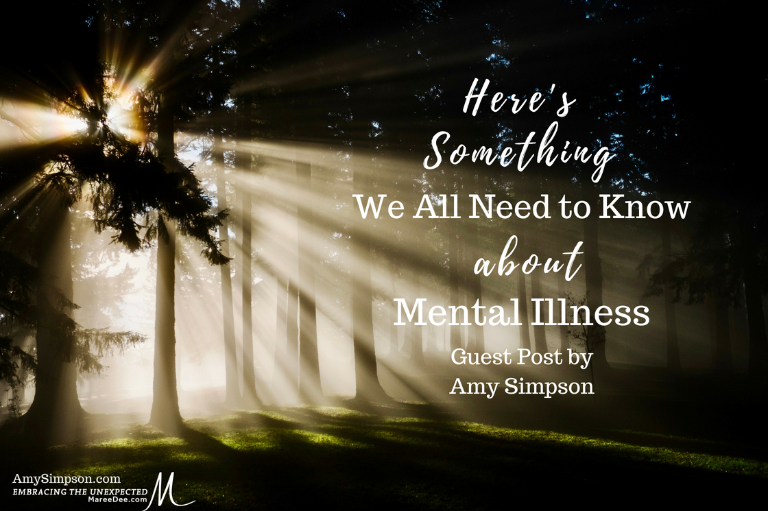 Here's Something We All Need to Know about Mental Illness - Guest Post Amy Simpson