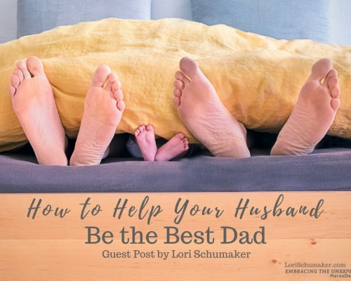 How often do you encourage your husband to be the best Dad he can be? LoriSchumaker shares with us 11 ways to support our husbands.