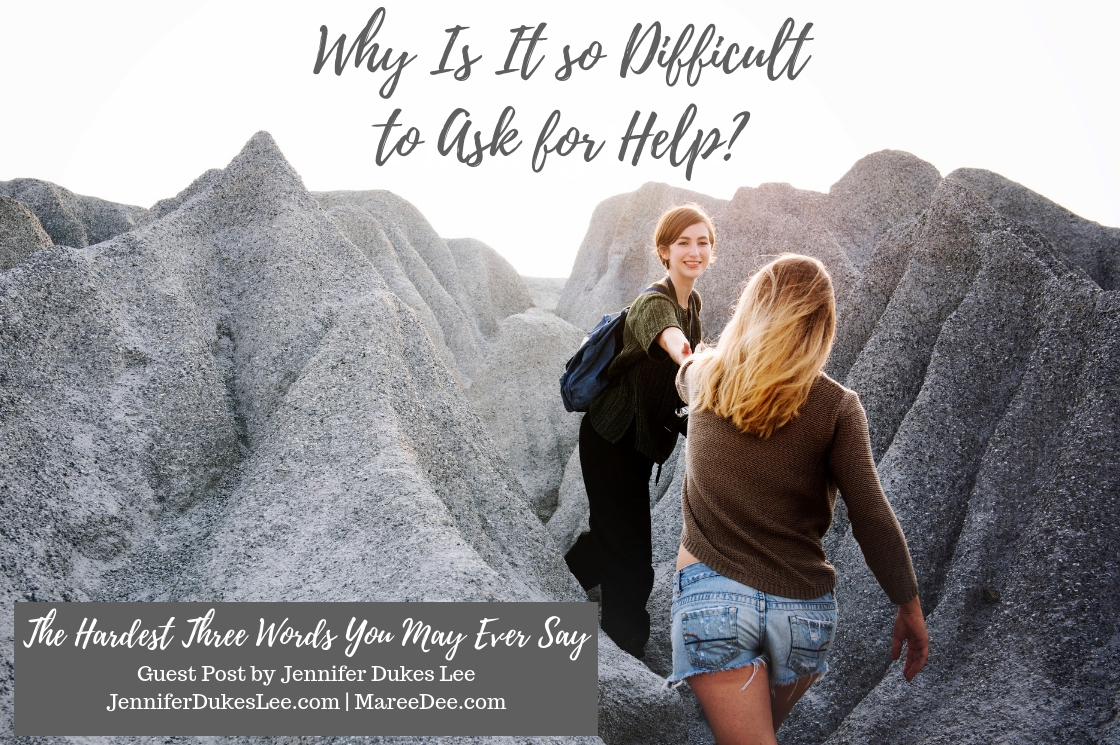 Why Is It so Difficult to Ask for Help? - Guest Post by Jennifer Dukes Lee