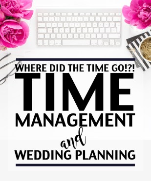 Where Did The Time Go? ~ Wedding Planning Time Management - Emby Taylor