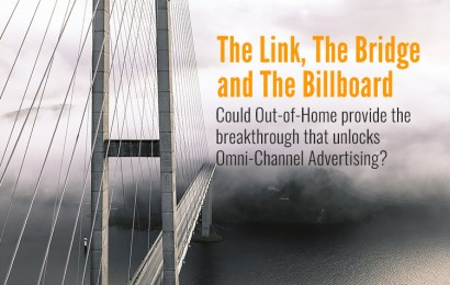 The Link, The Bridge & The Billboard: Could Out-of-Home provide the breakthrough that unlocks Omni-Channel Advertising?