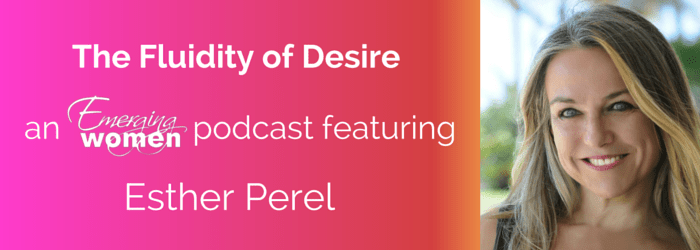 Esther Perel  The Fluidity of Desire  Emerging Women