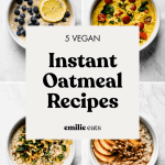 Instant Oatmeal 5 Vegan Recipes Sweet Savory Emilie Eats