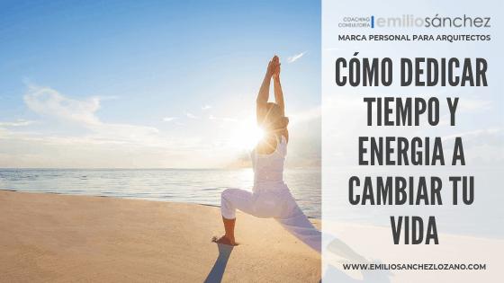 como dedicar tiempo y energía a cambiar tu vida