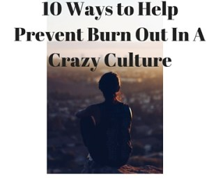 10 Ways to Help Prevent Burn Out