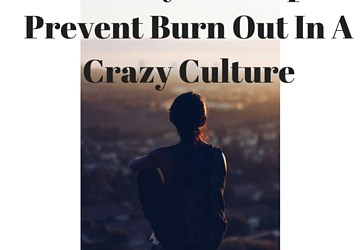 10 Ways To Prevent Burn Out!