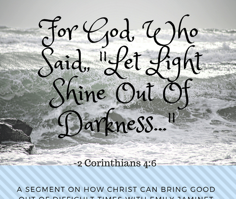 Christ Can Bring Good Out Of Difficult Times