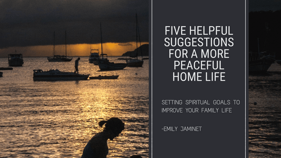 Five Suggestions For A More Peaceful Home Life