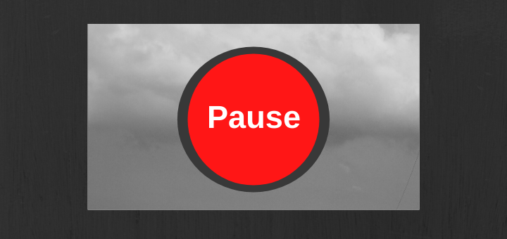 When COVID-19 Causes You To Hit the Pause Button on Life