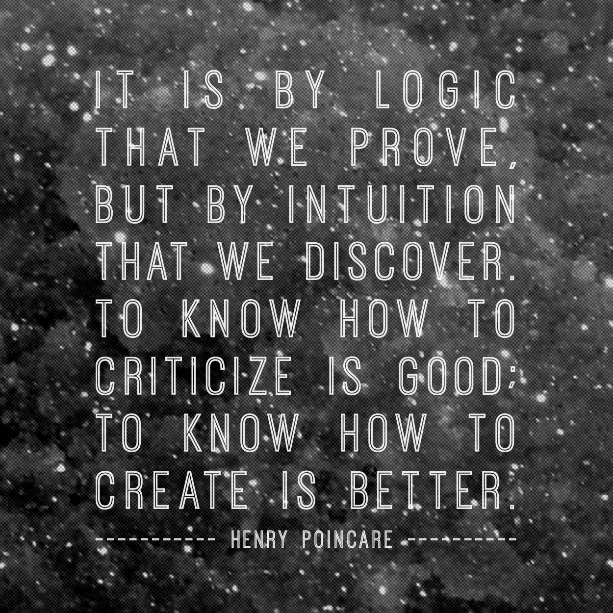 It Is By Logic That We Prove, But By Intuition That We Discover.
