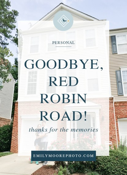 Goodbye, Red Robin Road! | Emily Moore | Boutique Photo Editing | Private Photo Editor