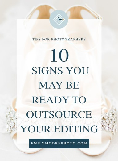 10 Signs You May Be Ready to Outsource Your Editing | Emily Moore | Private Photo Editor | www.emilymoorephoto.com | Outsourcing your editing is a wonderful thing that really can help your business to grow. Maybe you've toyed around with the idea, but you don't quite feel like you're really ready to commit. If you're not sure if you're ready to start outsourcing, check out these 10 signs that mean you might be ready to take the leap!