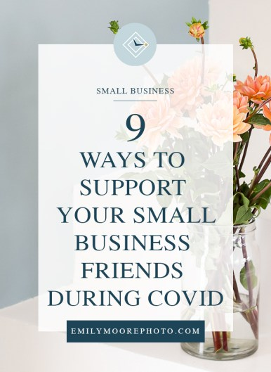 9 Ways to Support Your Small Business Friends During COVID | Emily Moore | Private Photo Editor | Here's the truth: your small business friends are hurting right now. COVID has greatly impacted small business around the world, and currently there is no end in sight. Small business owners are scared of what the future holds for their business, and they need your support. In this article, find out 9 different ways you can support them during this time. #supportsmallbusiness #smallbusiness #covid #covid19 #shopsmallbusiness #shopsmall