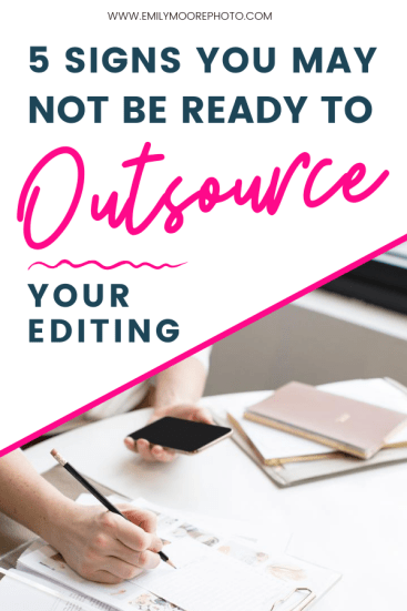 5 Signs You May Not Be Ready to Outsource Your Editing | Emily Moore Boutique Photo Editor | Outsourcing your editing is a wonderful thing that really can help your business to grow, but that doesn't mean it's for everyone. It's something you really have to be ready for, and if you're not quite ready for it, it can be a very frustrating process. Discover 5 signs that mean you may not be ready to outsource your editing just yet.