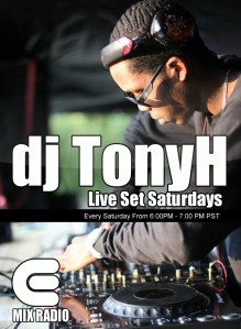 dj TonyH Live Set Saturdays Every Saturday from 6:00 -7:00PM