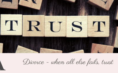Divorce – when all else fails, trust