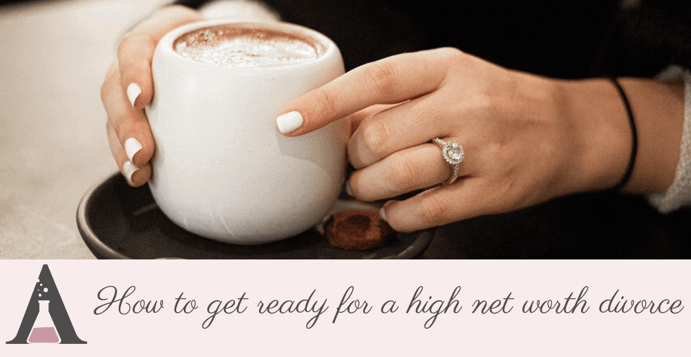 How to get ready for a high net worth divorce