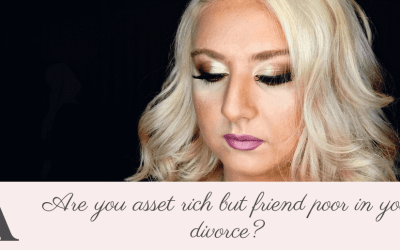 High net worth: Are you asset rich but friend poor in your divorce?