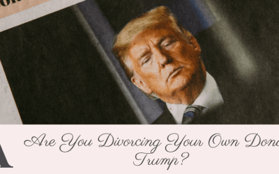 Are You Divorcing Your Own Donald Trump?