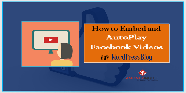 How to Embed and AutoPlay Facebook Videos in WordPress Blog