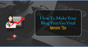 How to Make Your Blog Post Go Viral – Awesome Tips