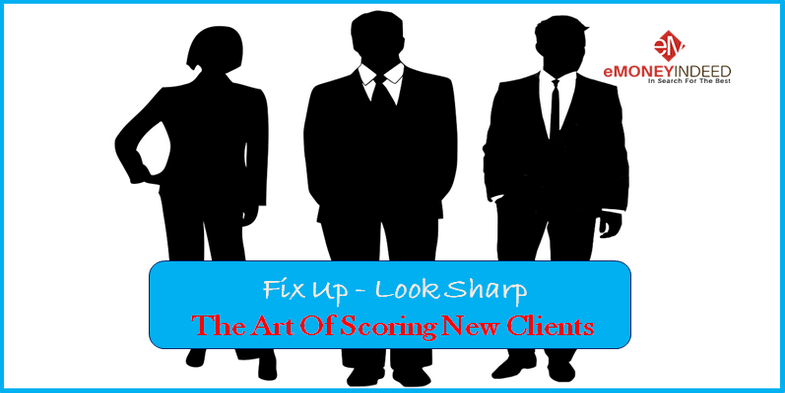 Fix Up, Look Sharp The Art Of Scoring New Clients