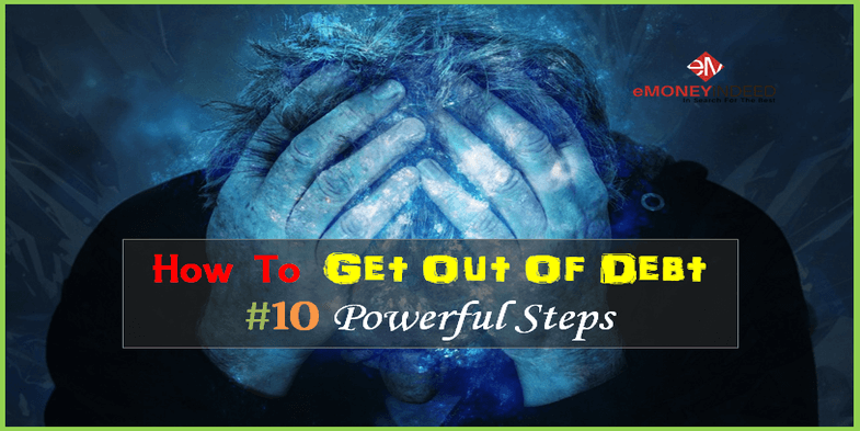How To Get Out Of Debt #10 Powerful Steps