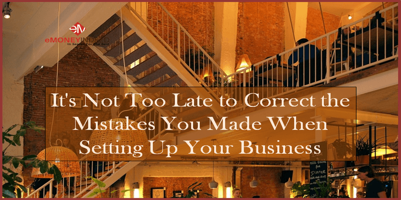 It's Not Too Late to Correct the Mistakes You Made When Setting Up Your Business