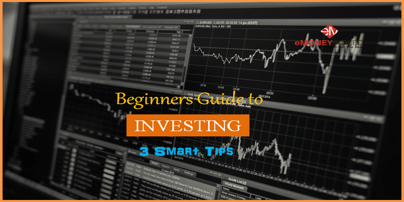 The Beginners Guide to Investing – 3 Smart Tips